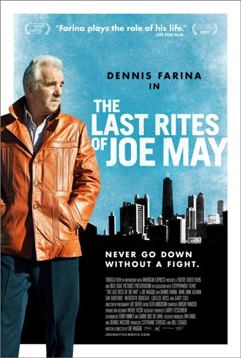 THE LAST RITES OF JOE MAY, starring Dennis Farina, is distributed by Tribeca Film
